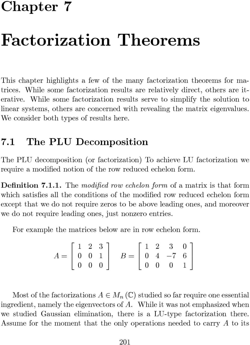 PLU decomposition (or factorization) To achieve LU factorization we require a modified notion of the row reduced echelon form Definition 7 The modified row echelon form of a matrix is that form which