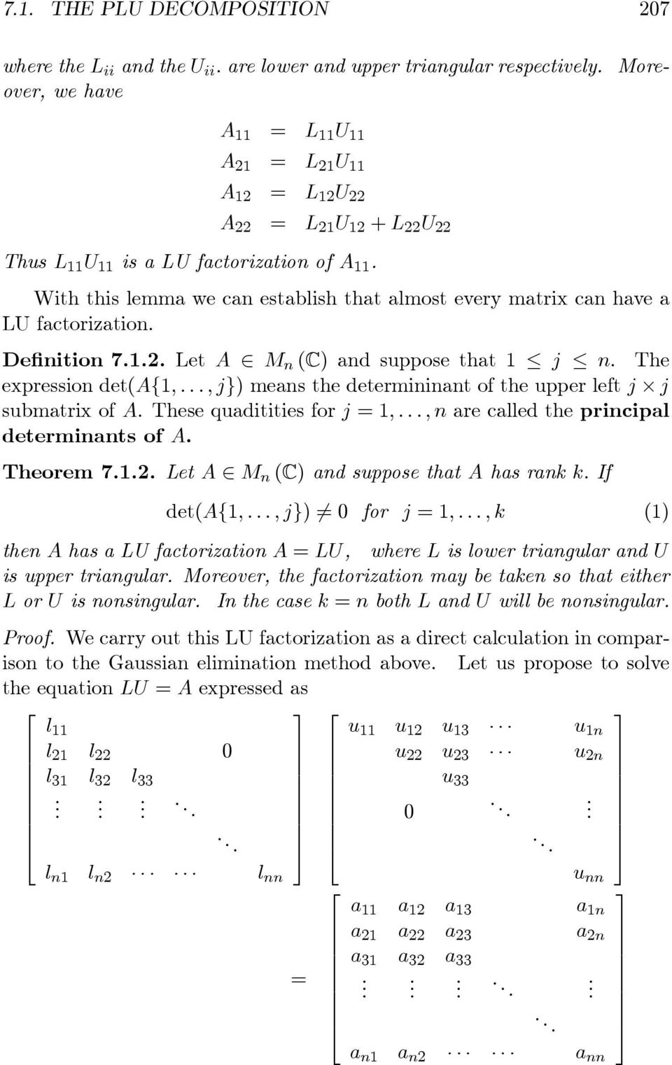 determininant of the upper left j j submatrix of A These quaditities for j =,,nare called the principal determinants of A Theorem 72 Let A M n (C) and suppose that A has rank k If det(a{,,j}) 6= 0