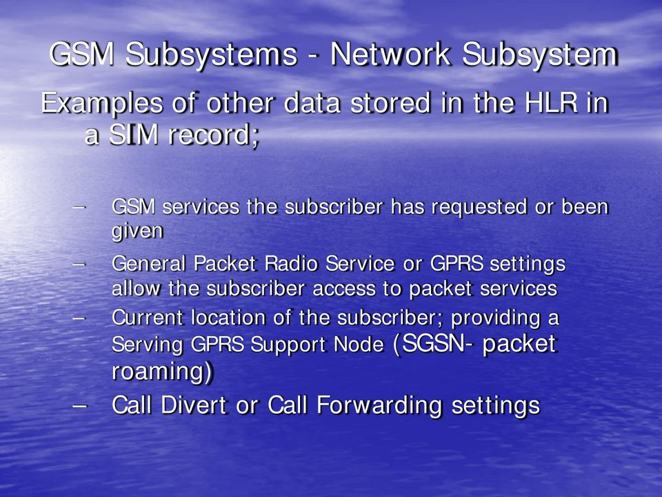 settings allow the subscriber access to packet services Current location of the subscriber;
