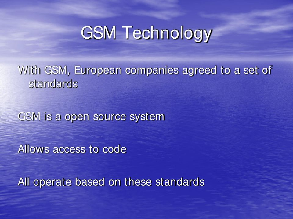 GSM is a open source system Allows