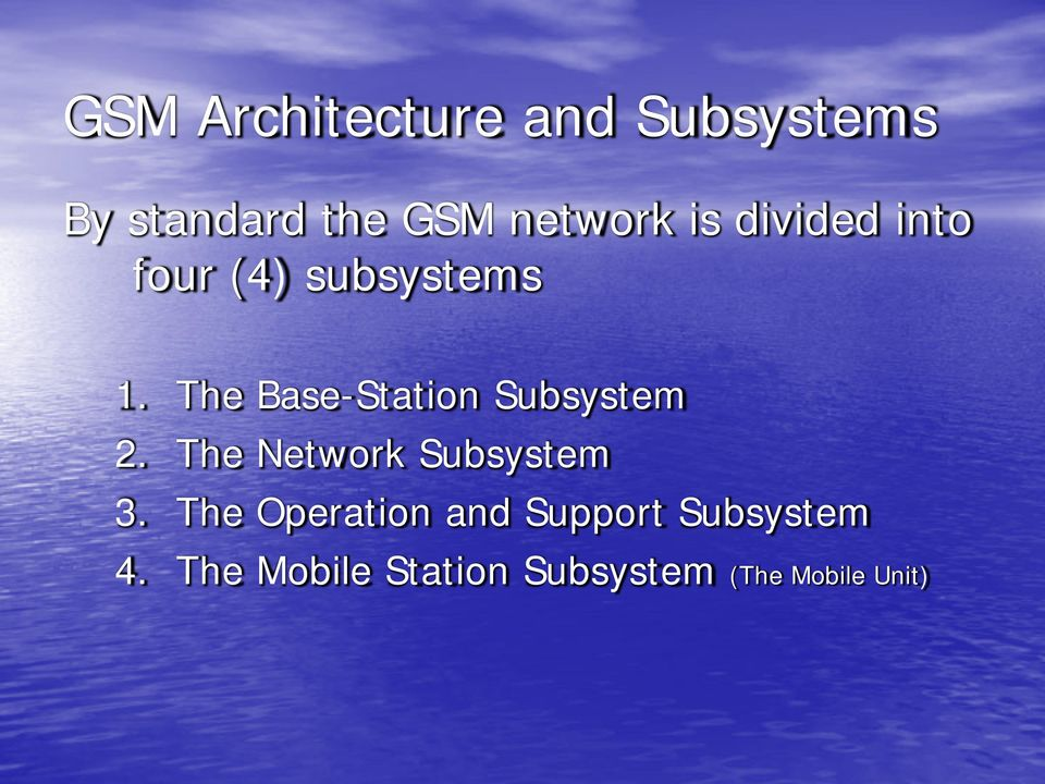 The Base-Station Subsystem 2. The Network Subsystem 3.