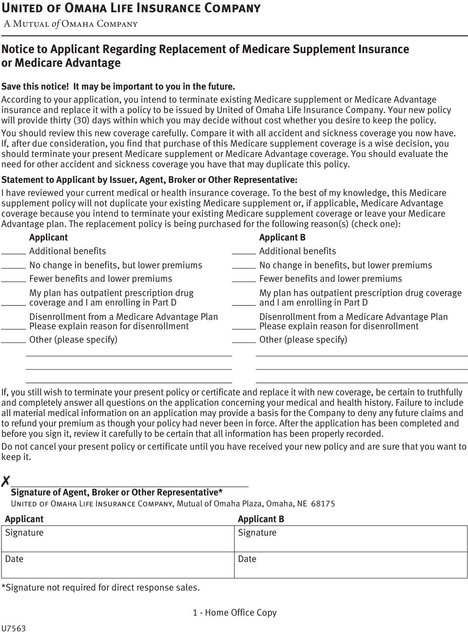 According to your application, you intend to terminate existing Medicare supplement or Medicare Advantage insurance and replace it with a policy to be issued by United of Omaha Life Insurance Company.