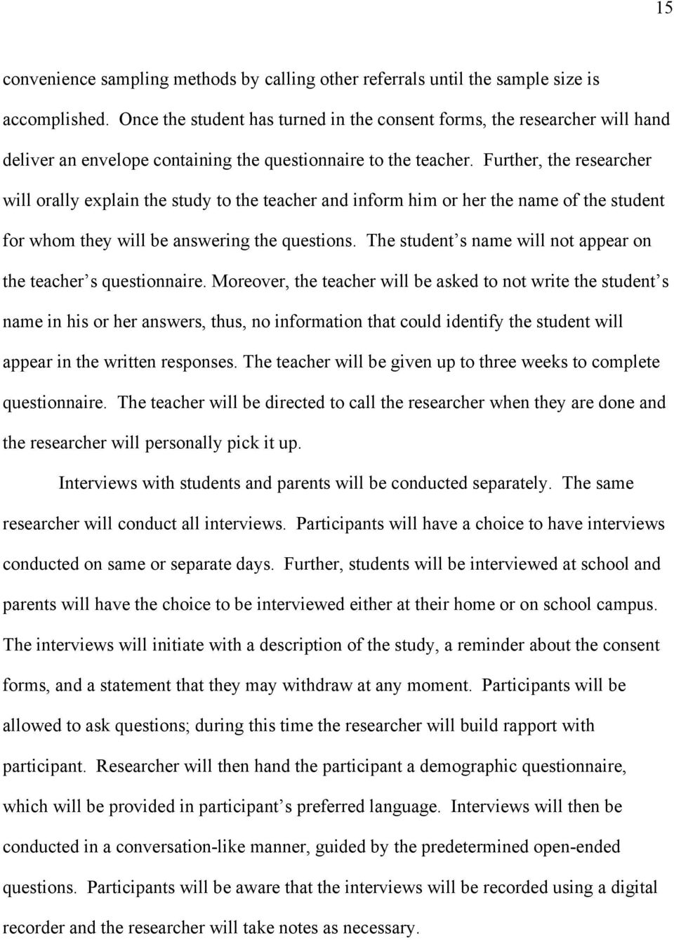 Further, the researcher will orally explain the study to the teacher and inform him or her the name of the student for whom they will be answering the questions.