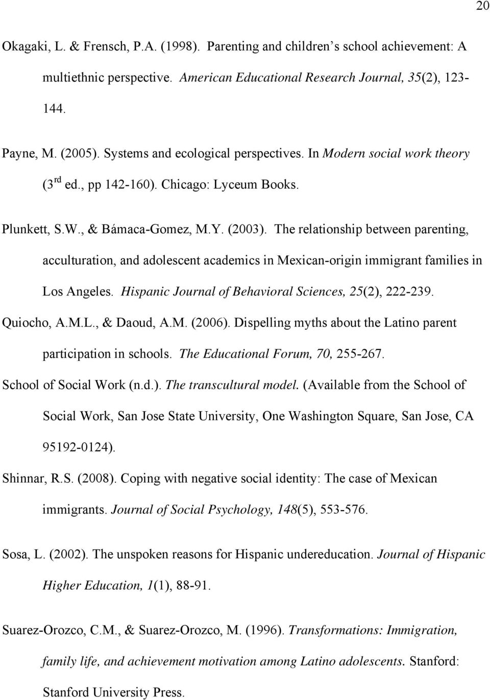 The relationship between parenting, acculturation, and adolescent academics in Mexican-origin immigrant families in Los Angeles. Hispanic Journal of Behavioral Sciences, 25(2), 222-239. Quiocho, A.M.L., & Daoud, A.