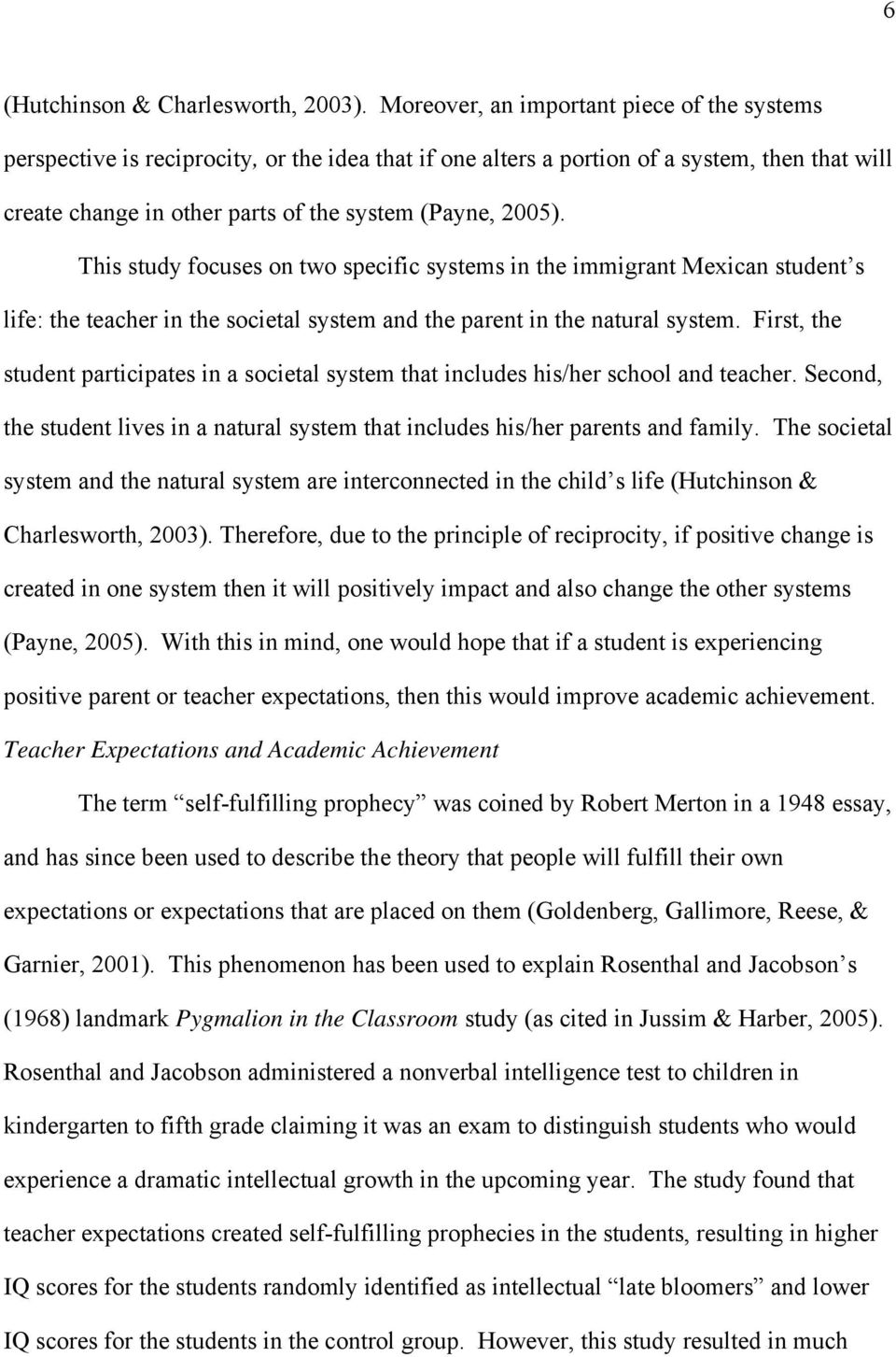 This study focuses on two specific systems in the immigrant Mexican student s life: the teacher in the societal system and the parent in the natural system.