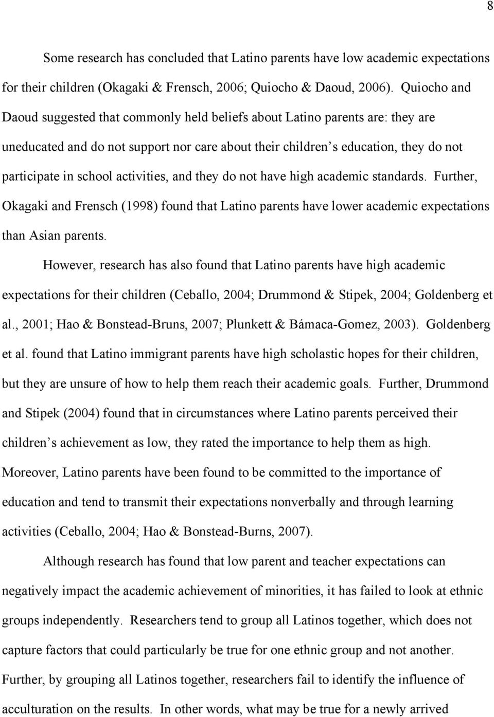 activities, and they do not have high academic standards. Further, Okagaki and Frensch (1998) found that Latino parents have lower academic expectations than Asian parents.