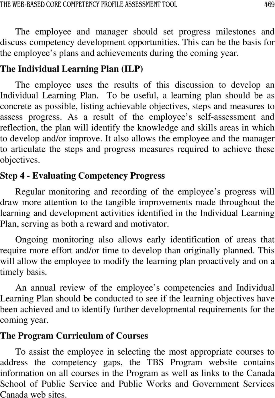 The Individual Learning Plan (ILP) The employee uses the results of this discussion to develop an Individual Learning Plan.