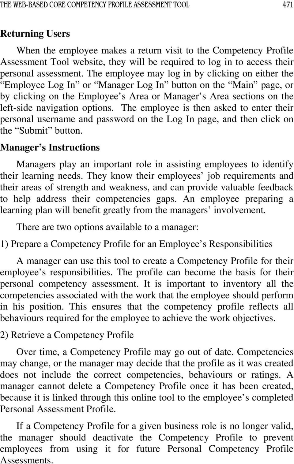 The employee may log in by clicking on either the Employee Log In or Manager Log In button on the Main page, or by clicking on the Employee s Area or Manager s Area sections on the left-side