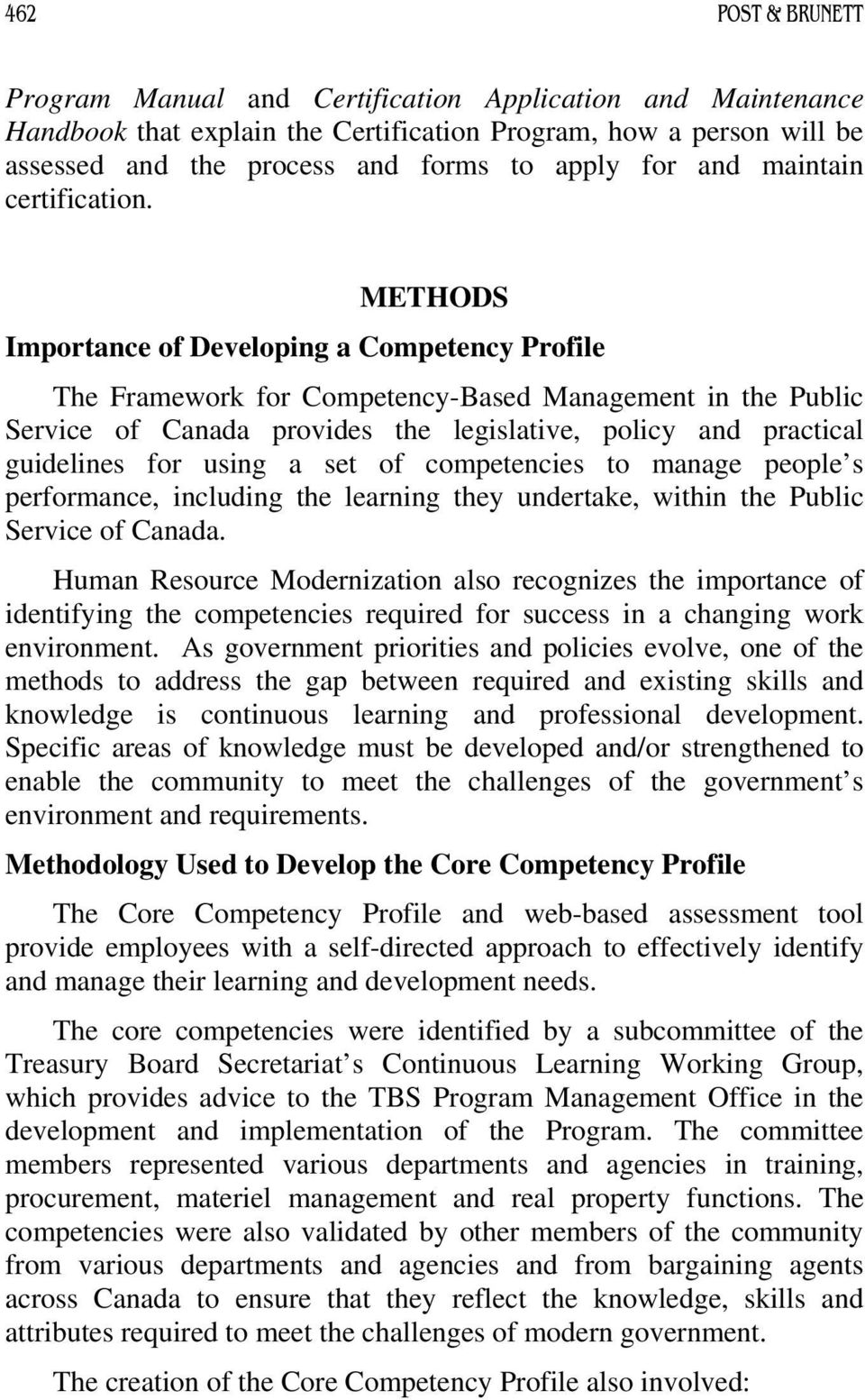METHODS Importance of Developing a Competency Profile The Framework for Competency-Based Management in the Public Service of Canada provides the legislative, policy and practical guidelines for using