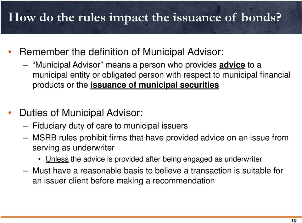 to municipal financial products or the issuance of municipal securities Duties of Municipal Advisor: Fiduciary duty of care to municipal issuers MSRB rules