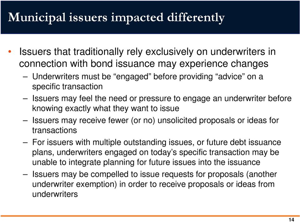 unsolicited proposals or ideas for transactions For issuers with multiple outstanding issues, or future debt issuance plans, underwriters engaged on today s specific transaction may be unable