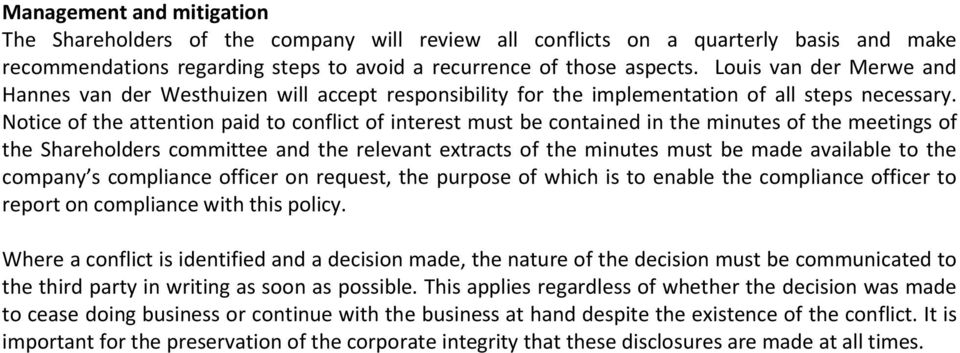 Notice of the attention paid to conflict of interest must be contained in the minutes of the meetings of the Shareholders committee and the relevant extracts of the minutes must be made available to