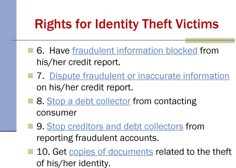 Dispute fraudulent or inaccurate information on his/her credit report. 8.