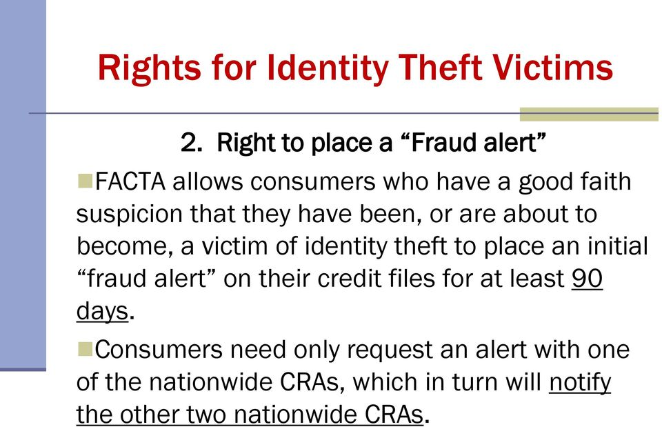 been, or are about to become, a victim of identity theft to place an initial fraud alert on their