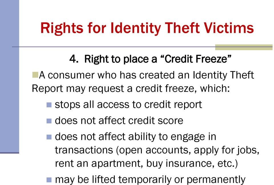 a credit freeze, which: stops all access to credit report does not affect credit score does not