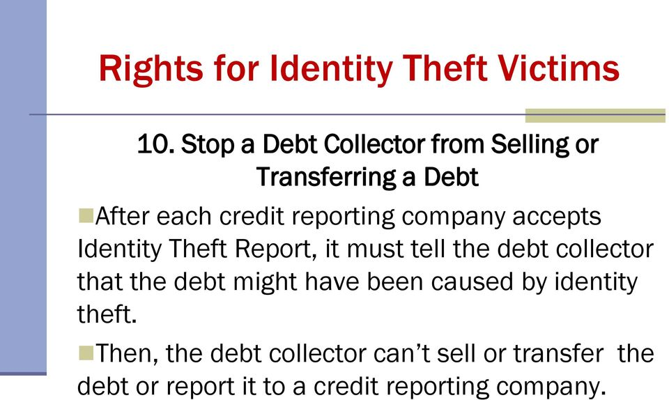 company accepts Identity Theft Report, it must tell the debt collector that the debt