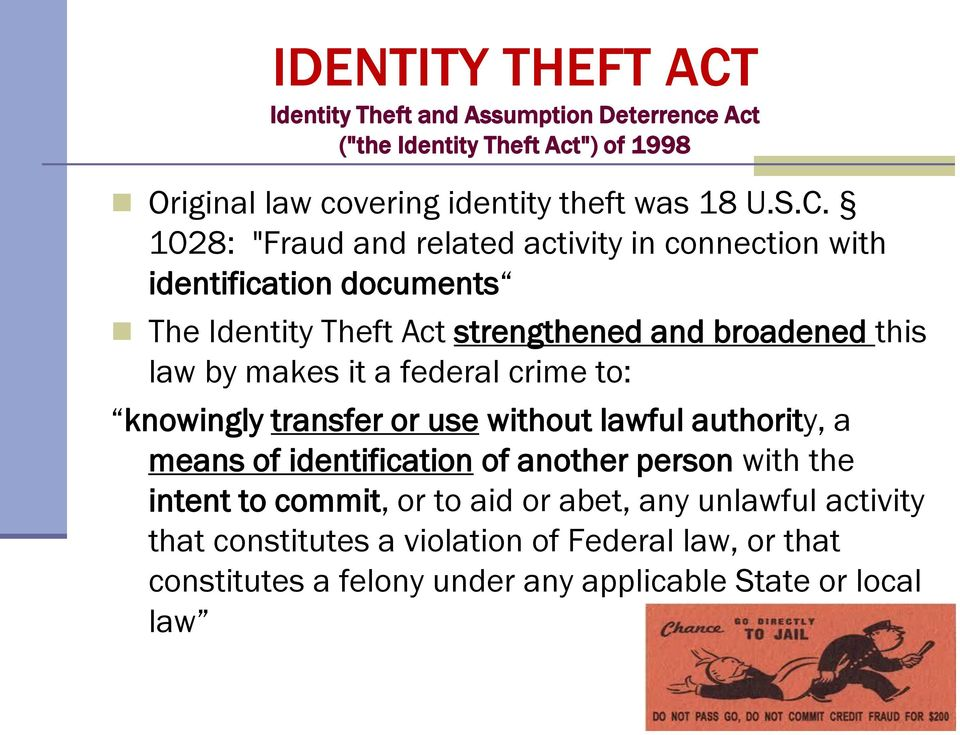 "1028: ""Fraud and related activity in connection with identification documents The Identity Theft Act strengthened and broadened this law by makes it"