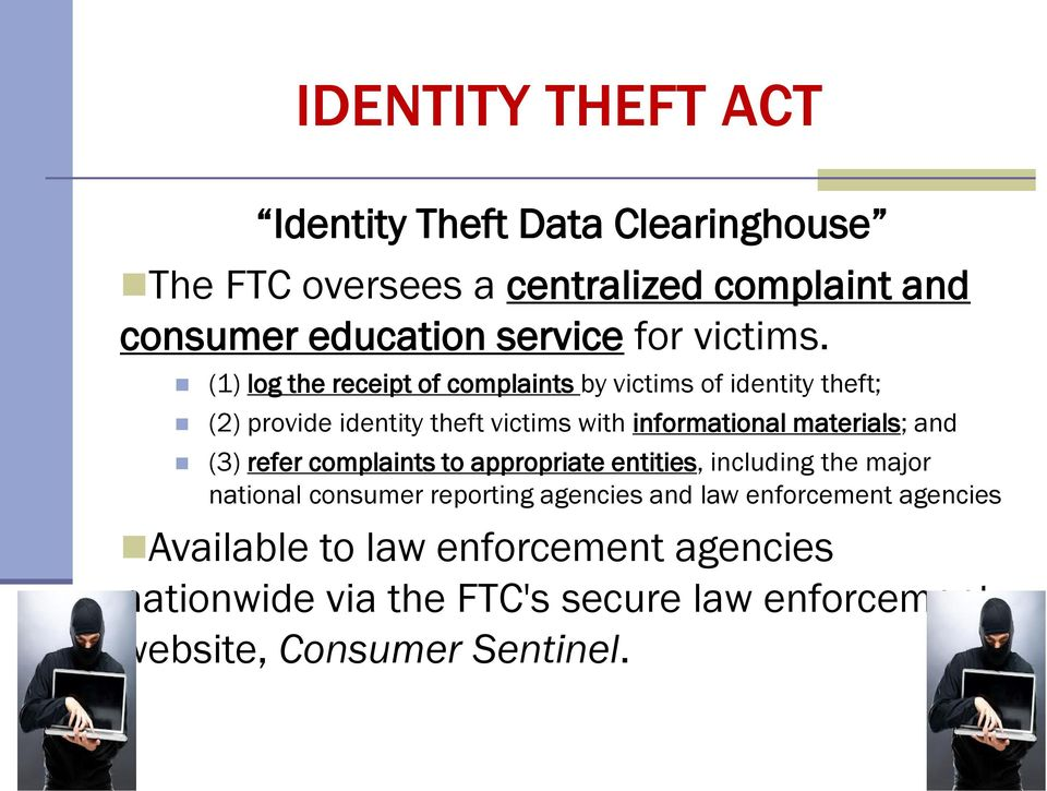 (1) log the receipt of complaints by victims of identity theft; (2) provide identity theft victims with informational materials;