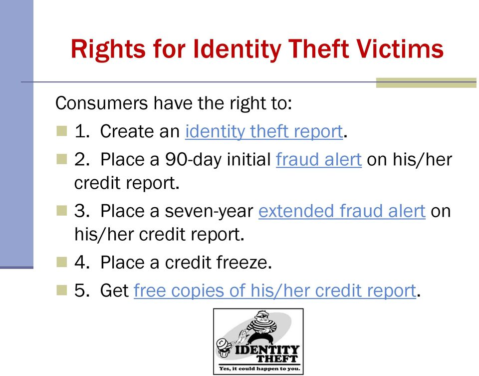 Place a 90-day initial fraud alert on his/her credit report. 3.