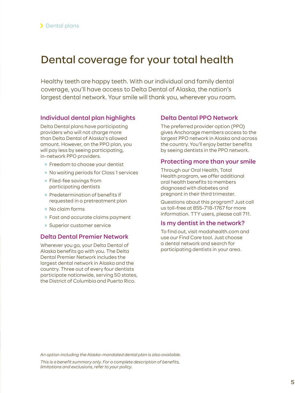 Individual dental plan highlights Delta Dental plans have participating providers who will not charge more than Delta Dental of Alaska's allowed amount.