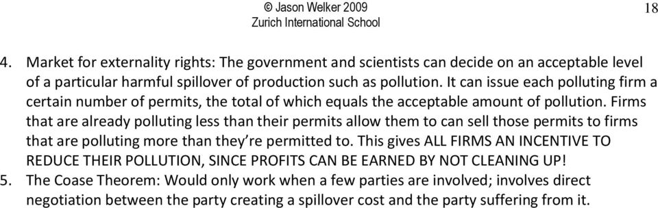 Firms that are already polluting less than their permits allow them to can sell those permits to firms that are polluting more than they re permitted to.