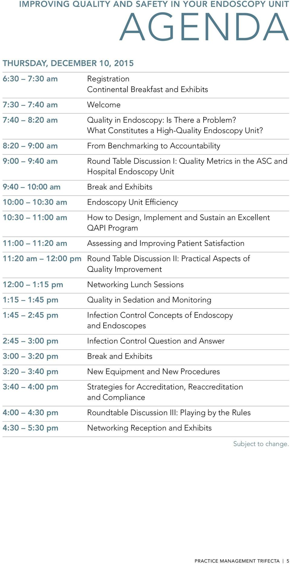 8:20 9:00 am From Benchmarking to Accountability 9:00 9:40 am Round Table Discussion I: Quality Metrics in the ASC and Hospital Endoscopy Unit 9:40 10:00 am Break and Exhibits 10:00 10:30 am