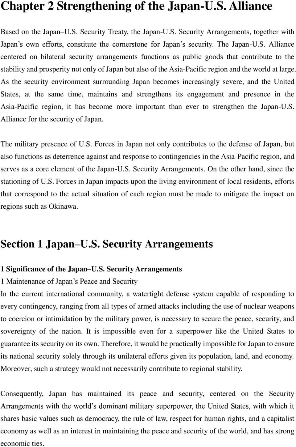 Alliance centered on bilateral security arrangements functions as public goods that contribute to the stability and prosperity not only of Japan but also of the Asia-Pacific region and the world at