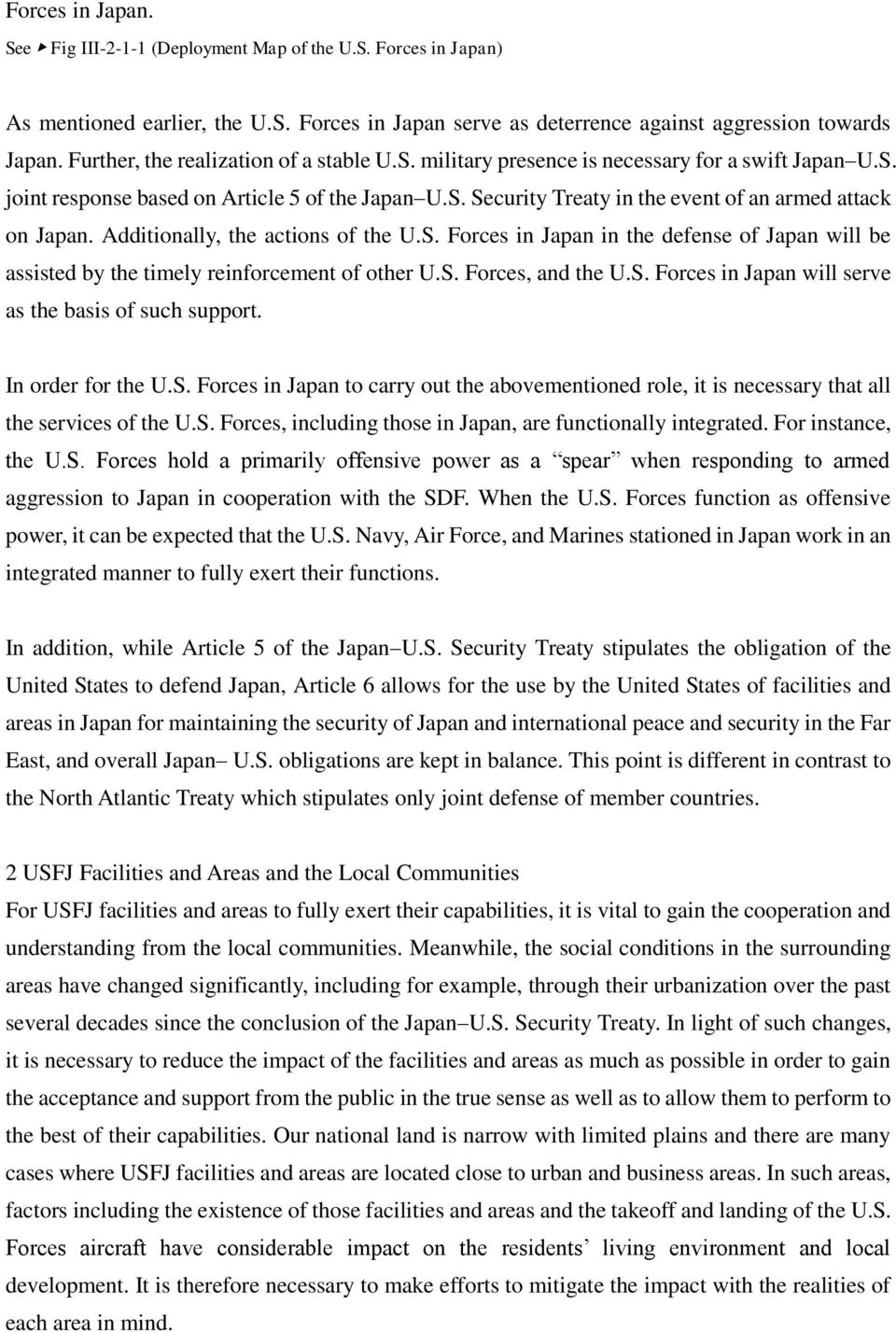 Additionally, the actions of the U.S. Forces in Japan in the defense of Japan will be assisted by the timely reinforcement of other U.S. Forces, and the U.S. Forces in Japan will serve as the basis of such support.