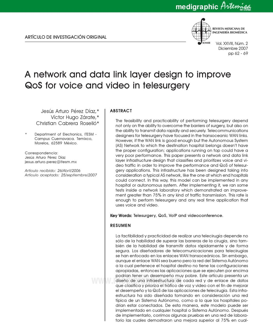2 Diciembre 2007 pp 62-69 A network and data link layer design to improve QoS for voice and video in telesurgery Jesús Arturo Pérez Díaz,* Víctor Hugo Zárate,* Christian Cabrera Roselló* * Department