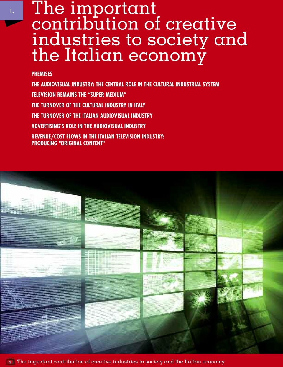 THE TURNOVER OF THE ITALIAN AUDIOVISUAL INDUSTRY ADVERTISING'S ROLE IN THE AUDIOVISUAL INDUSTRY REVENUE/COST FLOWS IN THE ITALIAN
