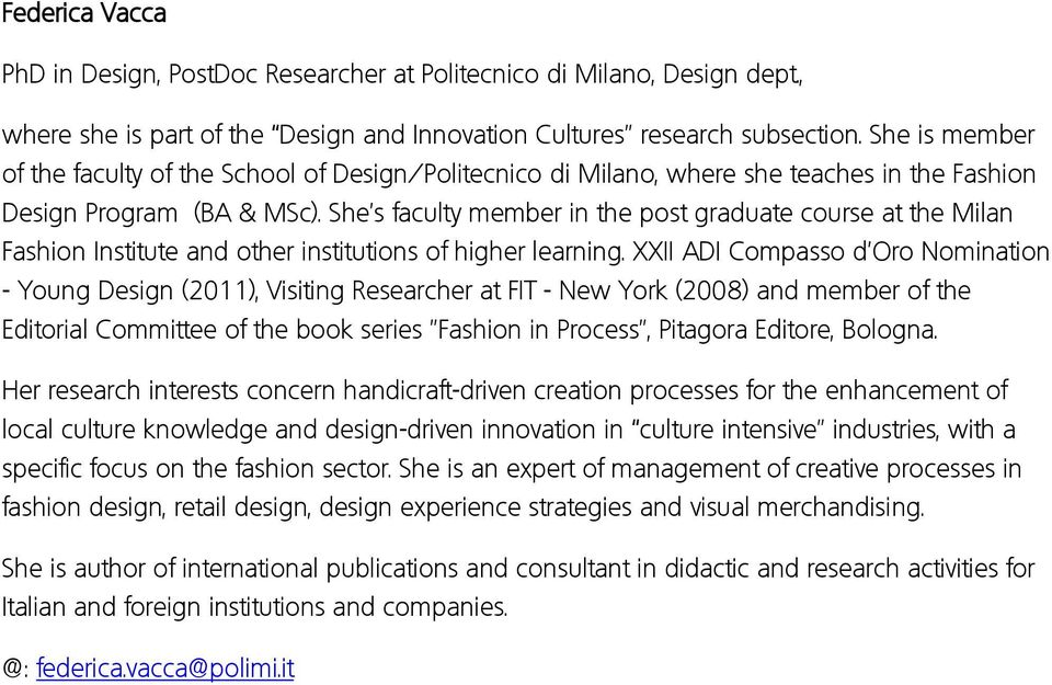 She s faculty member in the post graduate course at the Milan Fashion Institute and other institutions of higher learning.