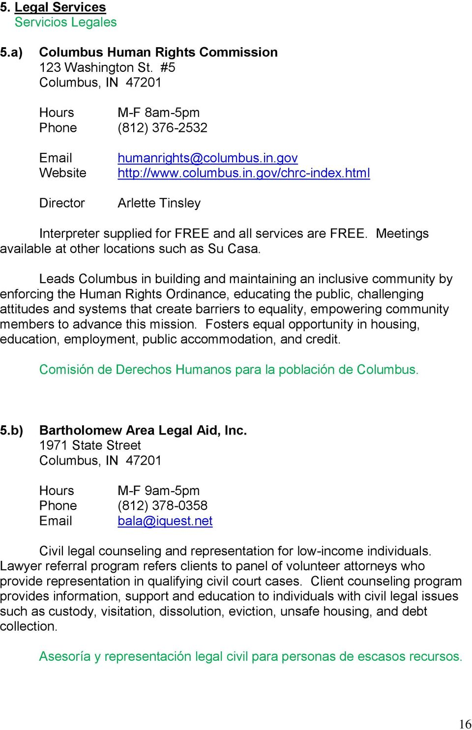 Leads Columbus in building and maintaining an inclusive community by enforcing the Human Rights Ordinance, educating the public, challenging attitudes and systems that create barriers to equality,