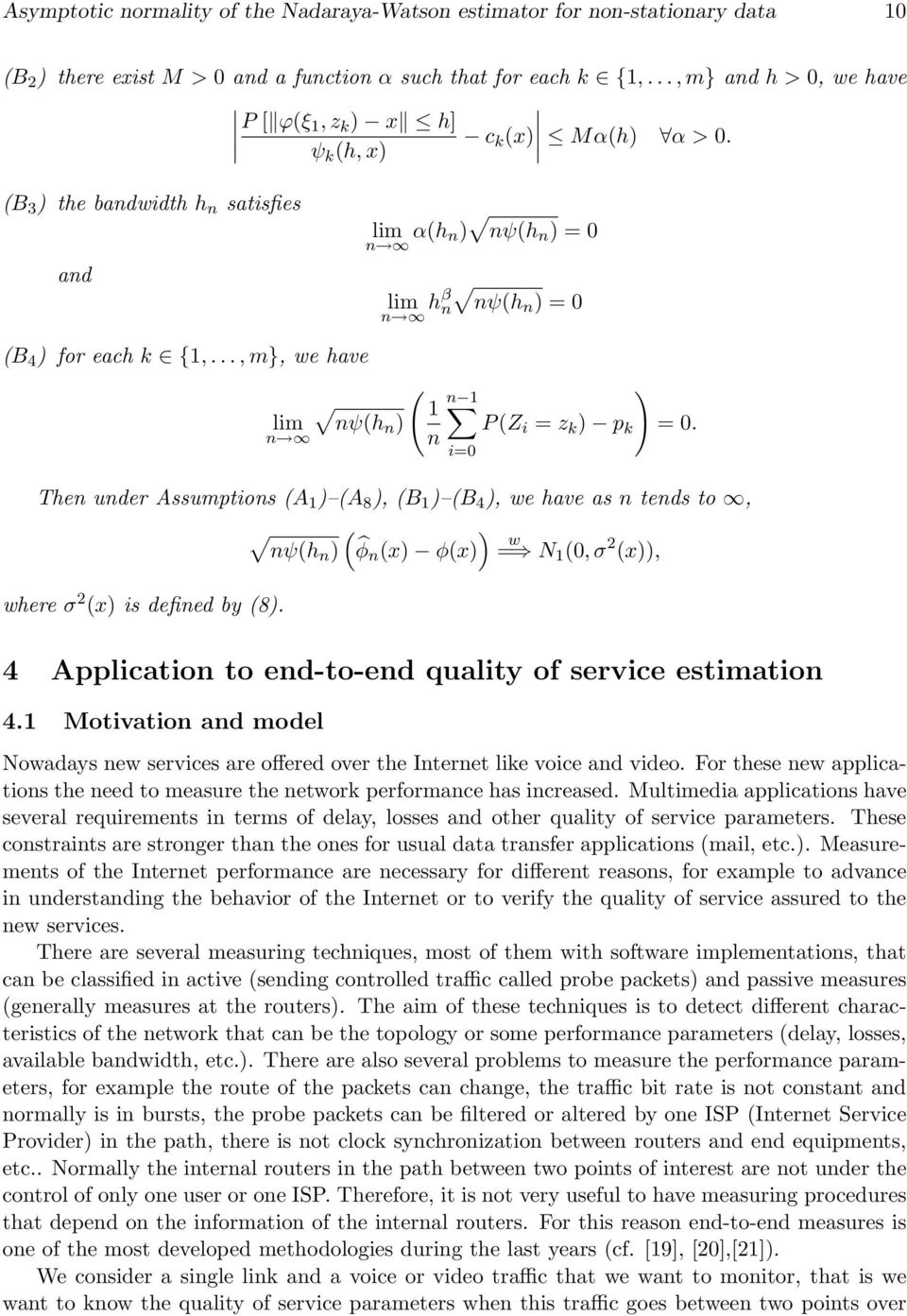 The uder Assumptios A A 8, B B 4, we have as teds to, where σ 2 x is defied by 8. ψh φ x φx w = N 0, σ 2 x, 4 Applicatio to ed-to-ed quality of service estimatio 4.