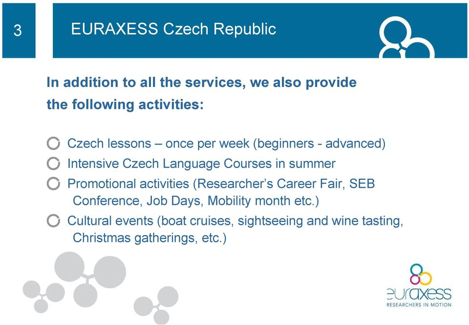 Courses in summer Promotional activities (Researcher s Career Fair, SEB Conference, Job Days,