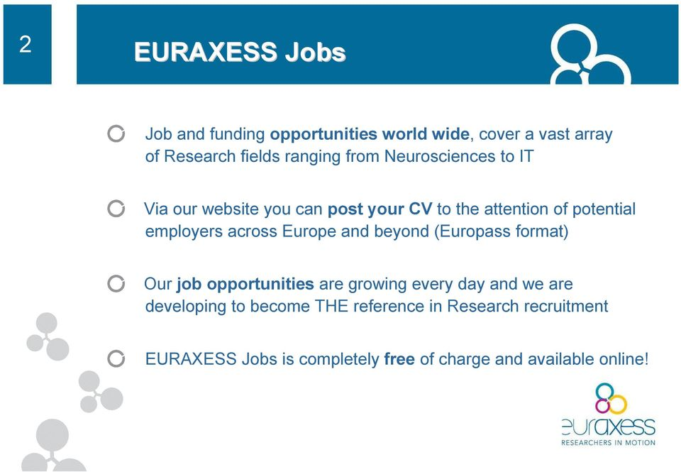 Europe and beyond (Europass format) Our job opportunities are growing every day and we are developing to