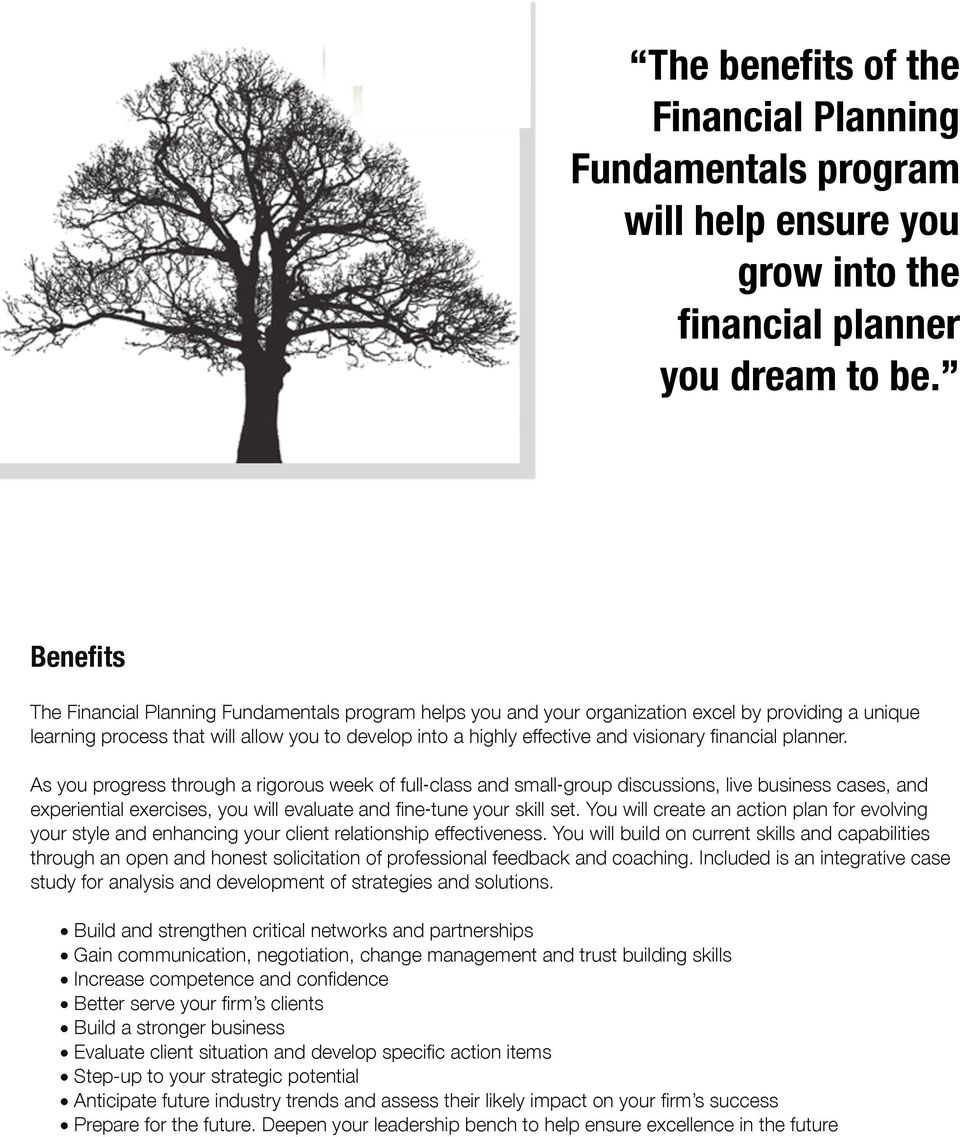 financial planner. As you progress through a rigorous week of full class and small group discussions, live business cases, and experiential exercises, you will evaluate and fine tune your skill set.