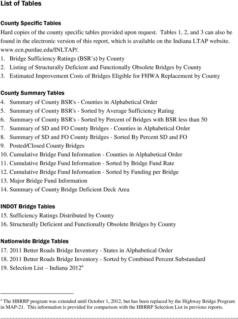Listing of Structurally Deficient and Functionally Obsolete Bridges by County 3. Estimated Improvement Costs of Bridges Eligible for FHWA Replacement by County County Summary Tables 4.