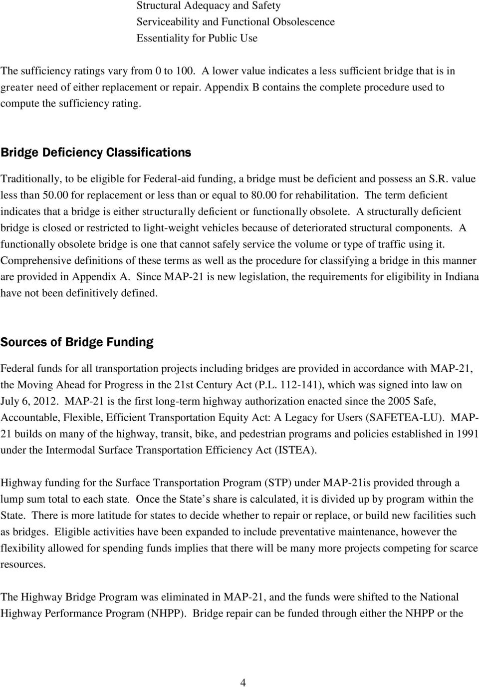 Bridge Deficiency Classifications Traditionally, to be eligible for Federal-aid funding, a bridge must be deficient and possess an S.R. value less than 50.