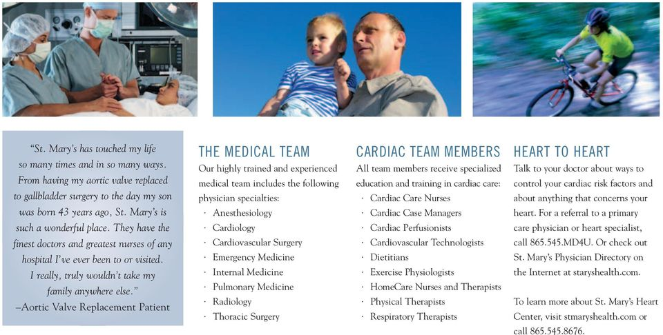 They have the THE MEDICAL TEAM Our highly trained and experienced medical team includes the following physician specialties: Anesthesiology Cardiology CARDIAC TEAM MEMBERS All team members receive