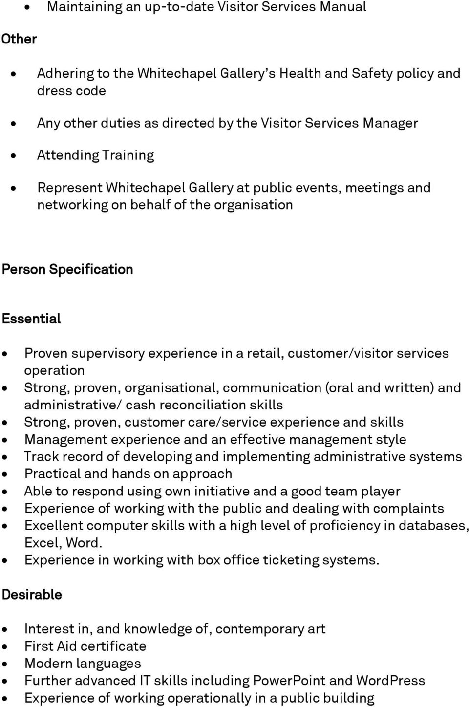 customer/visitor services operation Strong, proven, organisational, communication (oral and written) and administrative/ cash reconciliation skills Strong, proven, customer care/service experience