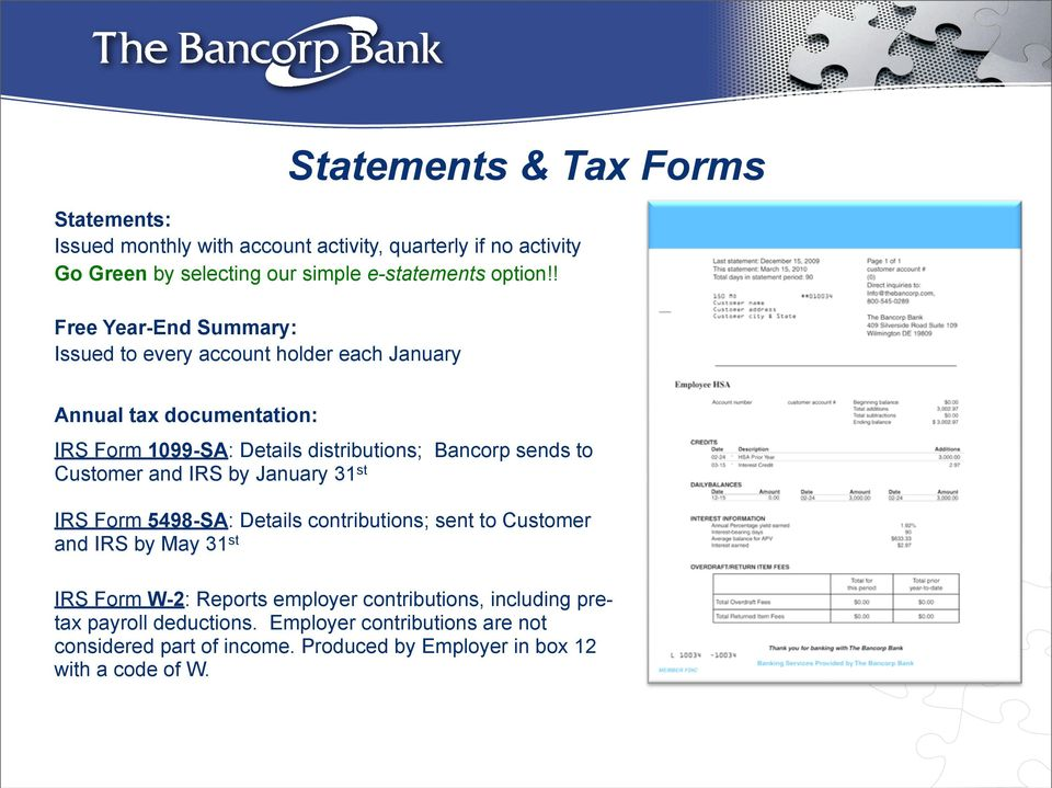 distributions; Bancorp sends to Customer and IRS by January 31 st IRS Form 5498-SA: Details contributions; sent to Customer and IRS by May 31 st IRS