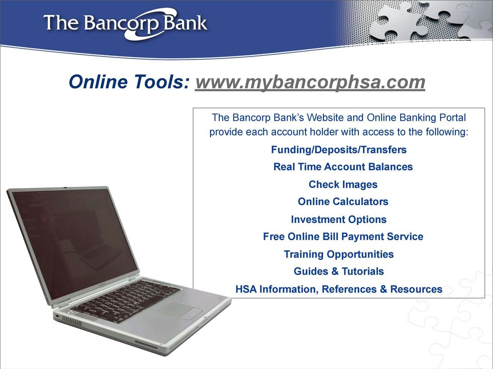 access to the following: Funding/Deposits/Transfers Real Time Account Balances Check Images