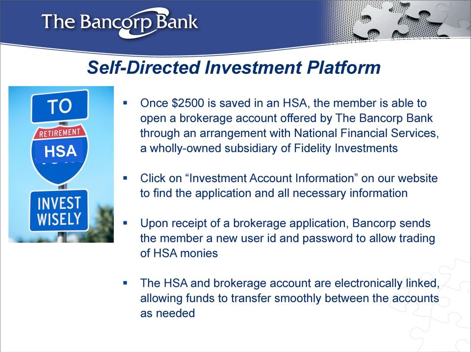 website to find the application and all necessary information Upon receipt of a brokerage application, Bancorp sends the member a new user id and