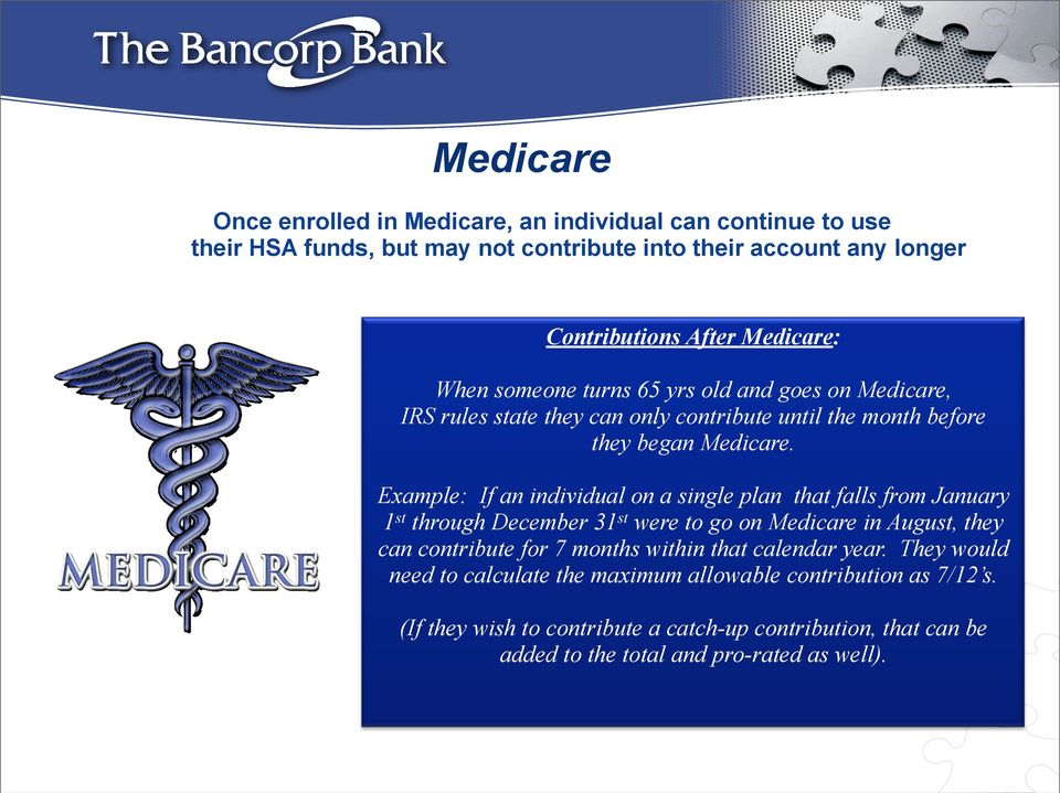 Example: If an individual on a single plan that falls from January 1 st through December 31 st were to go on Medicare in August, they can contribute for 7 months within