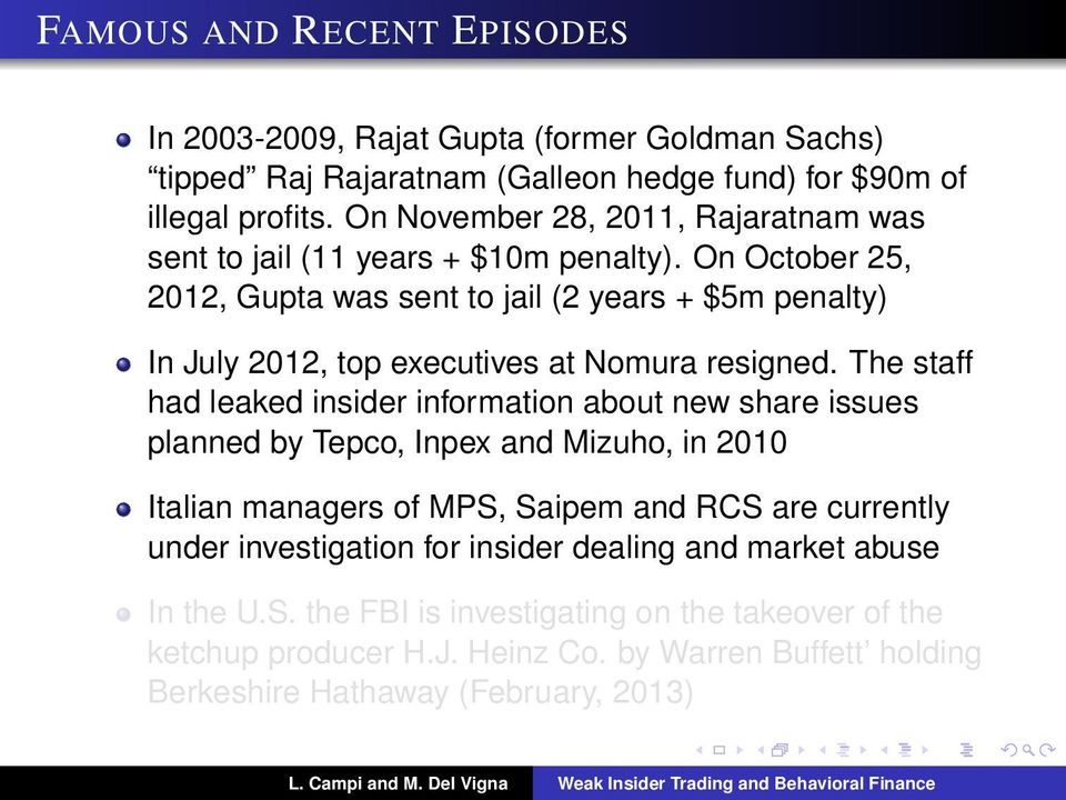 On October 25, 2012, Gupta was sent to jail (2 years + $5m penalty) In July 2012, top executives at Nomura resigned.