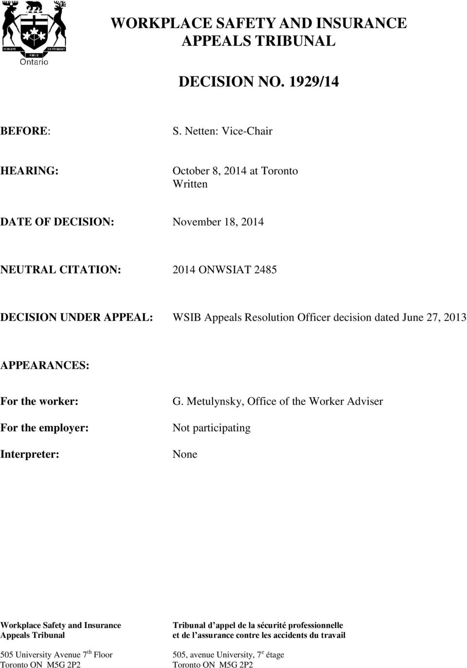 Appeals Resolution Officer decision dated June 27, 2013 APPEARANCES: For the worker: For the employer: Interpreter: G.
