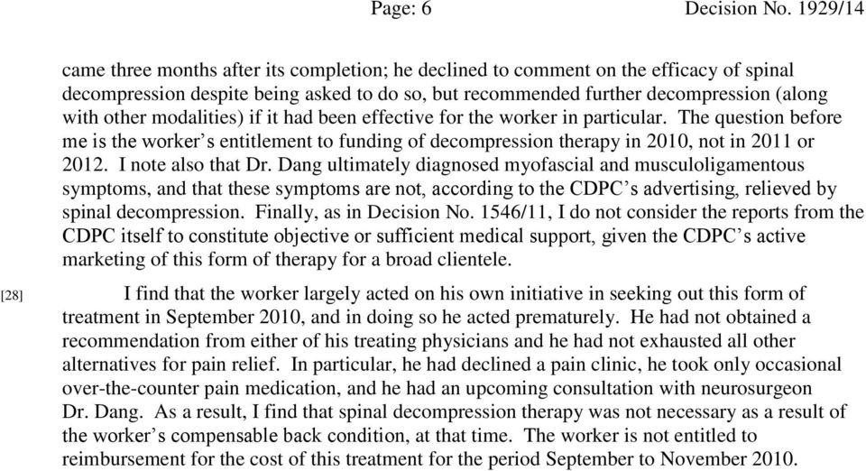 modalities) if it had been effective for the worker in particular. The question before me is the worker s entitlement to funding of decompression therapy in 2010, not in 2011 or 2012.