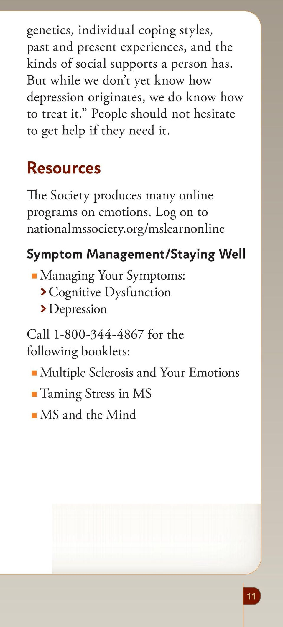 Resources The Society produces many online programs on emotions. Log on to nationalmssociety.