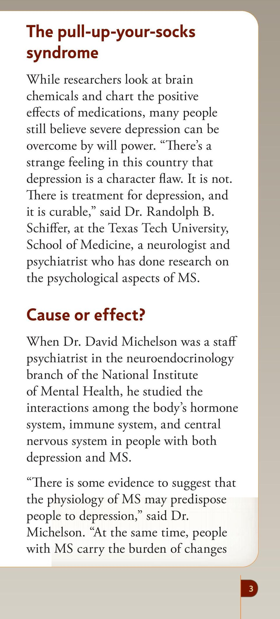 Schiffer, at the Texas Tech University, School of Medicine, a neurologist and psychiatrist who has done research on the psychological aspects of MS. Cause or effect? When Dr.