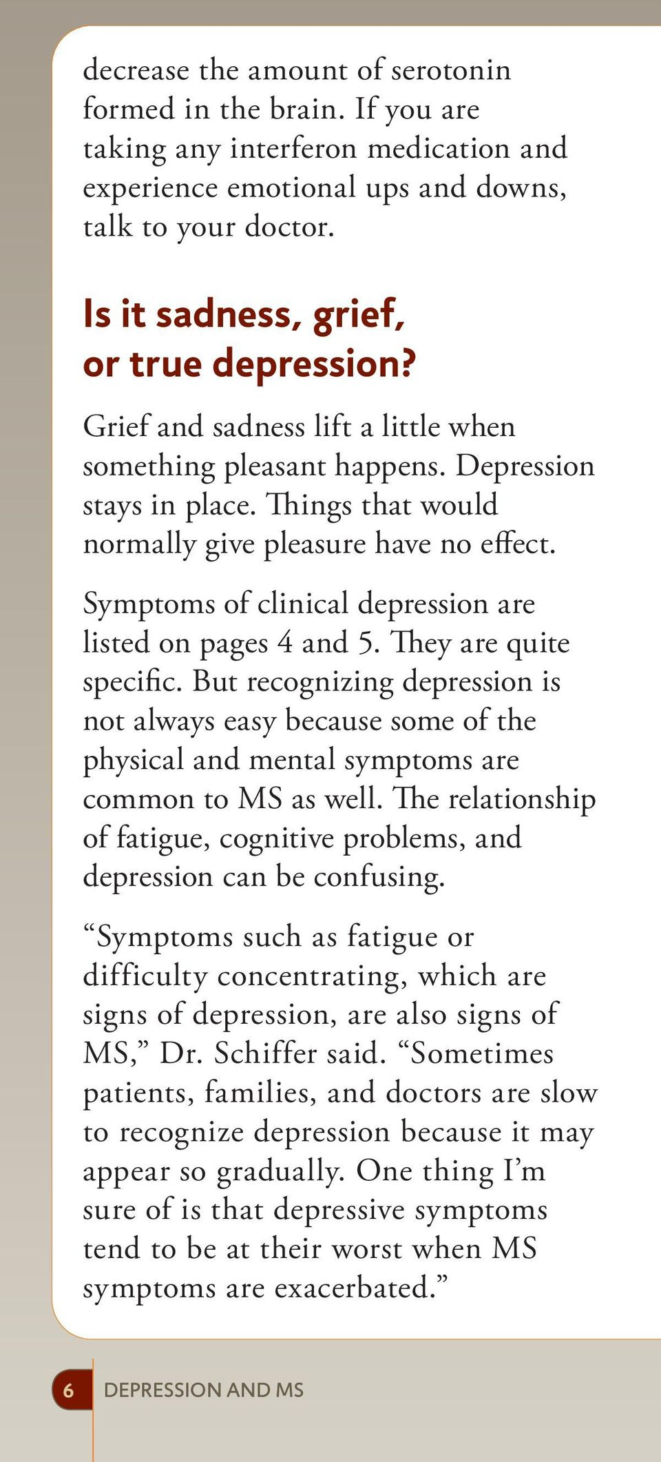 Symptoms of clinical depression are listed on pages 4 and 5. They are quite specific.
